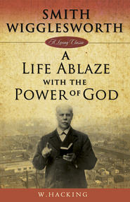 Smith Wigglesworth: A Life Ablaze With the Power of God - eBook  -     By: W. Hacking