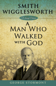 Smith Wigglesworth: A Man Who Walked With God - eBook  -     By: George Stormont
