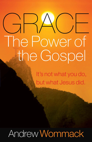 Grace, the Power of the Gospel: It s Not What You Do, But What Jesus Did - eBook  -     By: Andrew Wommack