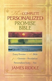 Complete Personalized Promise Bible: Every Promise in the Bible From Genesis to Revelation, Written Just for You - eBook  -     By: James Riddle