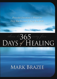 365 Days of Healing: Powerful Devotions and Prayers to Help You Recover and Keep You Well - eBook  -     By: Mark Brazee