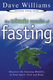 Miracle Results of Fasting: Discover the Amazing Benefits in Your Spirit, Soul, and Body - eBook  -     By: Dave Williams