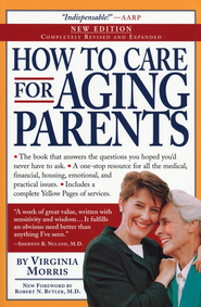 How to Care for Aging Parents, Revised & Expanded   -     By: Virginia Morris