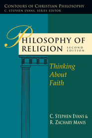 Philosophy of Religion - eBook  -     By: C. Stephen Evans, R. Zachary Manis