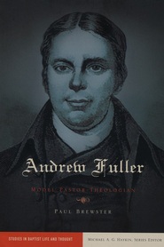 Andrew Fuller: Model Pastor-Theologian - eBook  -     By: Paul Brewster