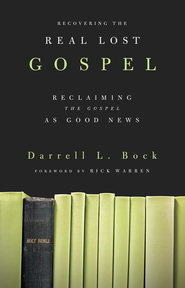Recovering the Real Lost Gospel: Reclaiming the Gospel as Good News - eBook  -     By: Darrell L. Bock