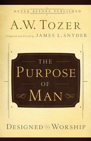 The Purpose of Man: Designed to Worship - eBook  -     By: A.W. Tozer