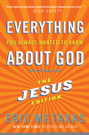 Everything You Always Wanted to Know About God: The Jesus Edition - eBook  -     By: Eric Metaxas