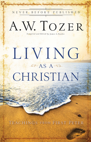 Living as a Christian: Teachings From First Peter - eBook  -     By: A.W. Tozer