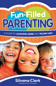 FunFilled Parenting: A Guide to Laughing More and Yelling Less - eBook  -     By: Silvana Clark