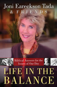 Life in the Balance: Biblical Answers for the Issues of Our Day - eBook  -     By: Joni Eareckson Tada, Friends