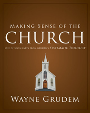 Making Sense of the Church: One of Seven Parts from Grudem's Systematic Theology - eBook  -     By: Wayne Grudem