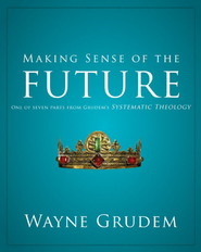 Making Sense of the Future: One of Seven Parts from Grudem's Systematic Theology - eBook  -     By: Wayne Grudem