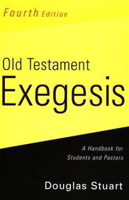 Old Testament Exegesis, 4th ed.: A Handbook for Students and Pastors - eBook  -     By: Douglas Stuart