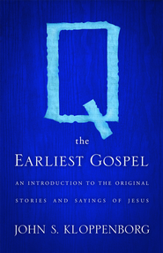 Q, the Earliest Gospel: An Introduction to the Original Stories and Sayings of Jesus - eBook  -     By: John S. Kloppenborg