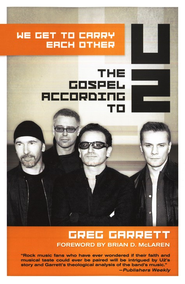 We Get to Carry Each Other: The Gospel according to U2 - eBook  -     By: Greg Garrett