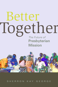 Better Together: The Future of Presbyterian Mission - eBook  -     By: Sherron George