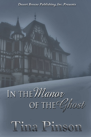In the Manor of the Ghost - eBook  -     By: Tina Pinson