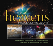 The Heavens Proclaim His Glory: A Spectacular View of Creation Through the Lens of the NASA Hubble Telescope - eBook  -