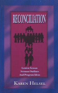 Reconciliation: Lenten Season Sermon Outlines And Program Ideas  -     By: Karen Helsel