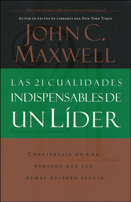 Las 21 Cualidades Indispensables de un Lider, The 21 Indispensable Qualities of a Leader  -              By: John C. Maxwell