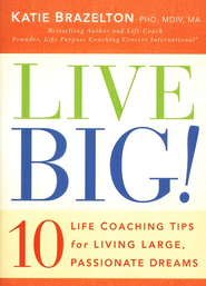 Live Big! 10 Life Coaching Tips for Living Large, Passionate Dreams - Slightly Imperfect  -              By: Katie Brazelton Ph.D.