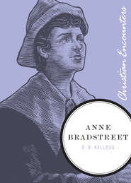 Anne Bradstreet - eBook  -     By: D.B. Kellogg