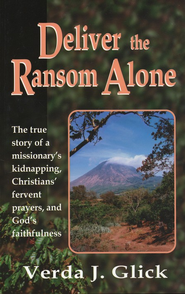Deliver the Ransom Alone: The True Story of a Missionary's Kidnapping  -     By: Verda J. Glick