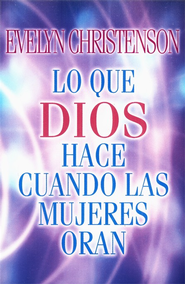 Lo que Dios Hace Cuando las Mujeres Oran  (What God Does When Women Pray)  -     By: Evelyn Christenson