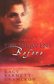The Heavens Before, The Genesis Trilogy Series #1  -              By: Kacy Barnett-Gramckow
