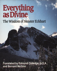 Everything as Divine: The Wisdom of Meister Eckhart   -              Edited By: Edmund Colledge, Bernard McGinn