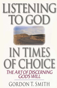 Listening to God in Times of Choice   -     By: Gordon T. Smith