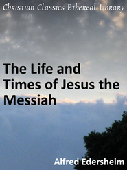 Life and Times of Jesus the Messiah - eBook  -     By: Alfred Edersheim