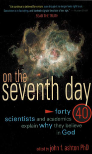 On the Seventh Day: Why the Faith of 40 Scientists Rests in the God of the Bible  -     Edited By: John Ashton     By: John Ashton, ed.