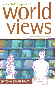A Spectator's Guide to Worldviews   -     By: John Dickson, Kristen Birkett, Greg Clarke, Simon Smart