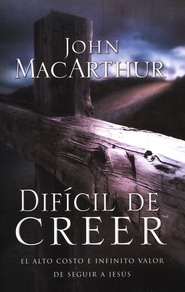 Dif&#237cil de Creer  (Hard to Believe)  -     By: John MacArthur
