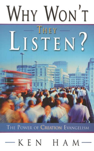 Why Won't They Listen:  The Power of Creation Evangelism  -              By: Ken Ham