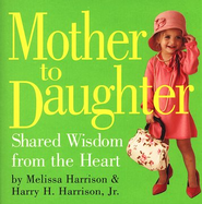 Mother to Daughter: Shared Wisdom from the Heart   -