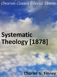 Systematic Theology [1878] - eBook  -     By: Charles Grandison Finney