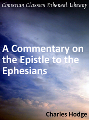 Commentary on the Epistle to the Ephesians - eBook  -     By: Charles Hodge