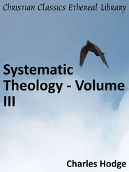 Systematic Theology - Volume III - eBook  -     By: Charles Hodge
