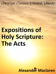Expositions of Holy Scripture: The Acts - eBook  -     By: Alexander MacLaren