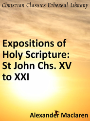 Expositions of Holy Scripture: St John Chs. XV to XXI - eBook  -     By: Alexander MacLaren