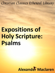 Expositions of Holy Scripture: Psalms - eBook  -     By: Alexander MacLaren