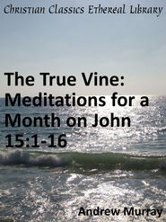 True Vine: Meditations for a Month on John 15:1-16 - eBook  -     By: Andrew Murray