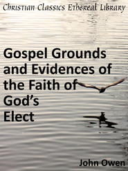 Gospel Grounds and Evidences of the Faith of God's Elect - eBook  -     By: John Owen