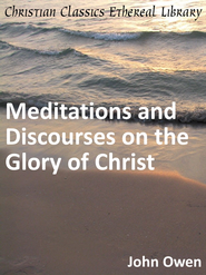 Meditations and Discourses on the Glory of Christ - eBook  -     By: John Owen
