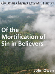 Of the Mortification of Sin in Believers - eBook  -     By: John Owen