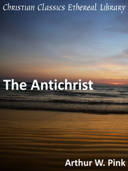 Antichrist - eBook  -     By: A.W. Pink