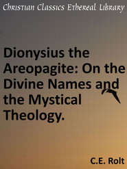 Dionysius the Areopagite: On the Divine Names and the Mystical Theology. - eBook  -     By: Clarence Edwin Rolt